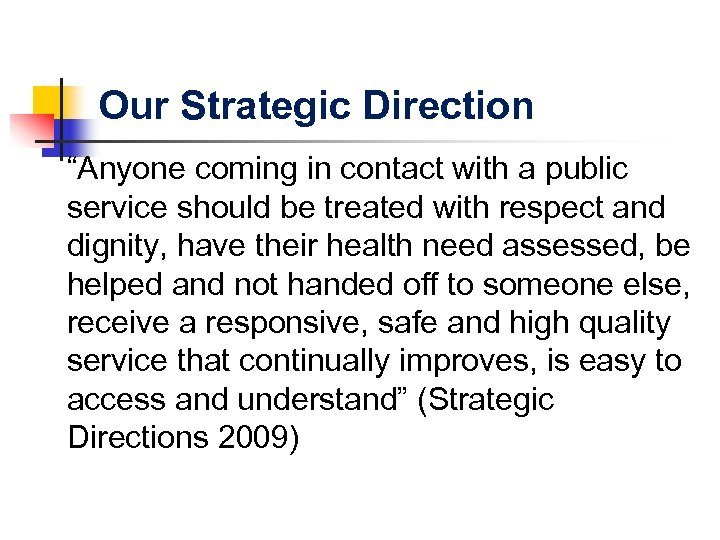 "Our Strategic Direction ""Anyone coming in contact with a public service should be treated"