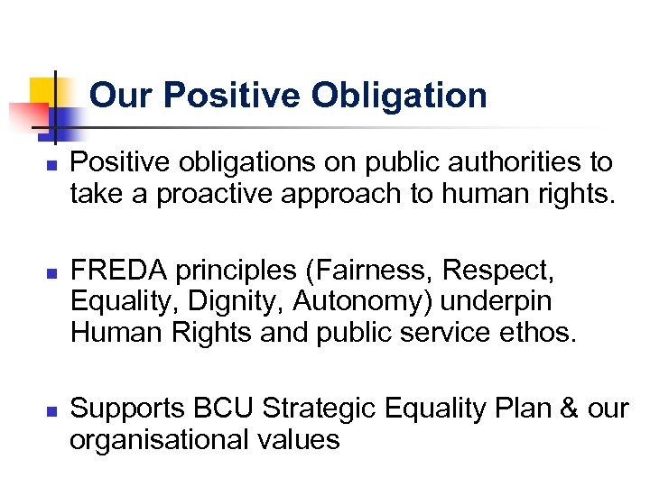 Our Positive Obligation n Positive obligations on public authorities to take a proactive approach