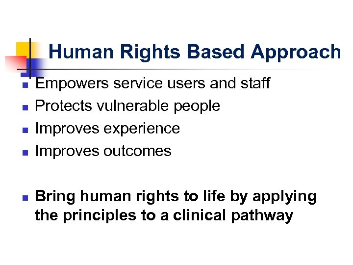 Human Rights Based Approach n n n Empowers service users and staff Protects vulnerable