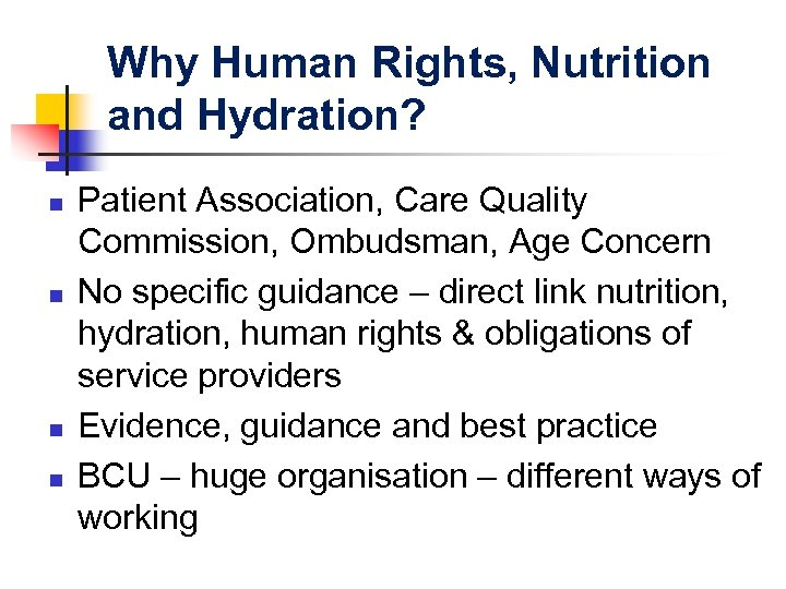 Why Human Rights, Nutrition and Hydration? n n Patient Association, Care Quality Commission, Ombudsman,