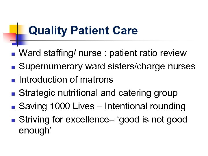 Quality Patient Care n n n Ward staffing/ nurse : patient ratio review Supernumerary