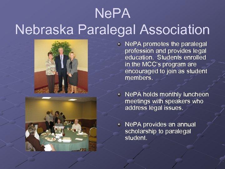 Ne. PA Nebraska Paralegal Association Ne. PA promotes the paralegal profession and provides legal