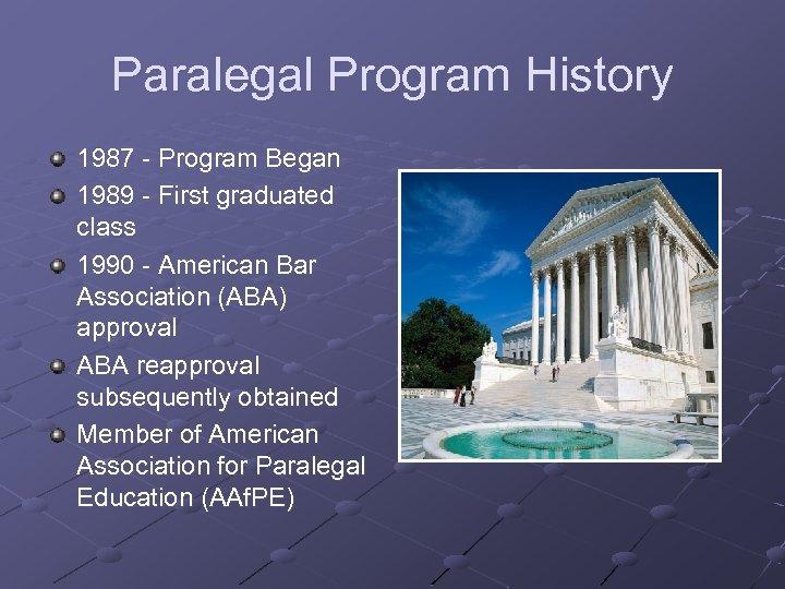 Paralegal Program History 1987 - Program Began 1989 - First graduated class 1990 -