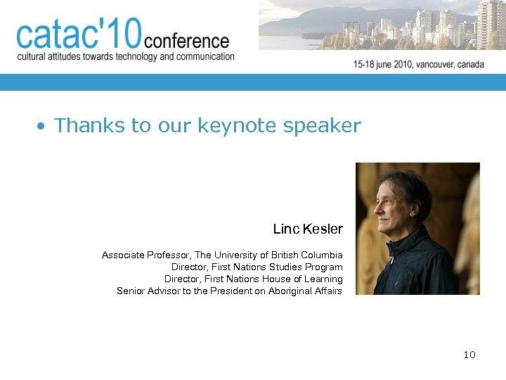 • Thanks to our keynote speaker Linc Kesler Associate Professor, The University of