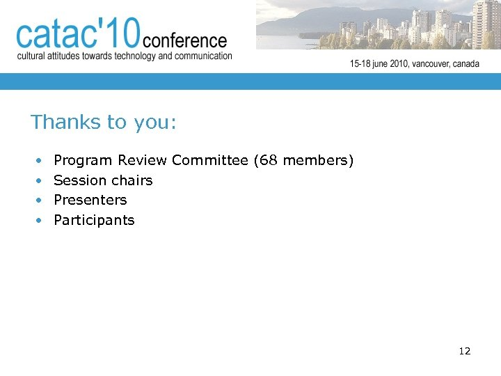 Thanks to you: • • Program Review Committee (68 members) Session chairs Presenters Participants