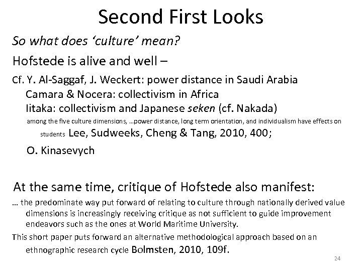 Second First Looks So what does 'culture' mean? Hofstede is alive and well –