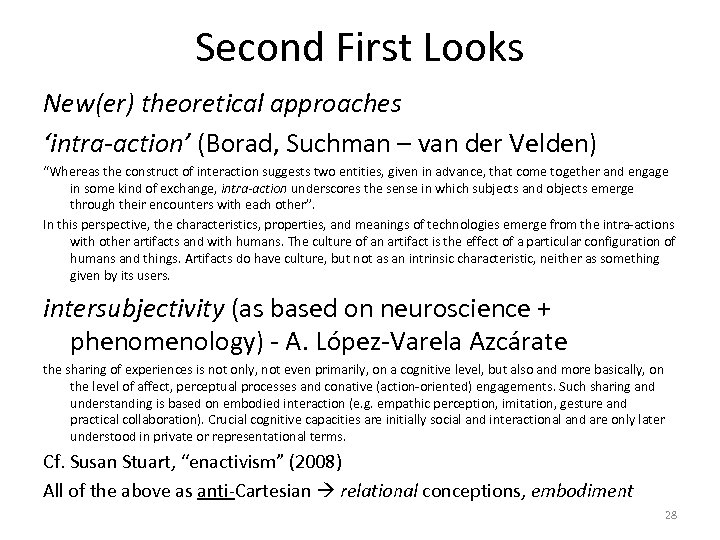 """Second First Looks New(er) theoretical approaches 'intra-action' (Borad, Suchman – van der Velden) """"Whereas"""