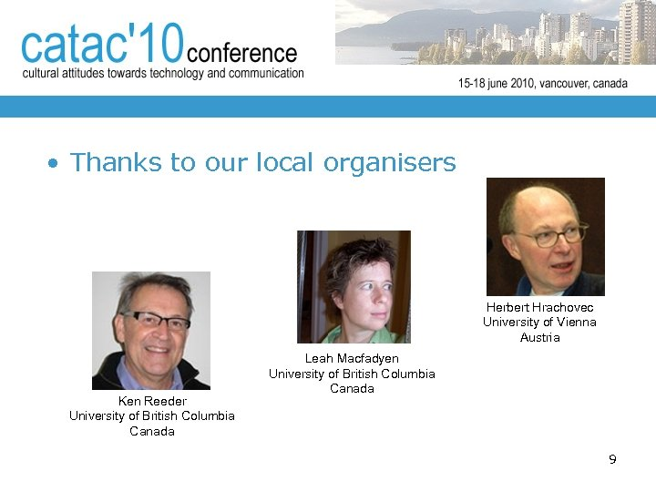 • Thanks to our local organisers Herbert Hrachovec University of Vienna Austria Ken