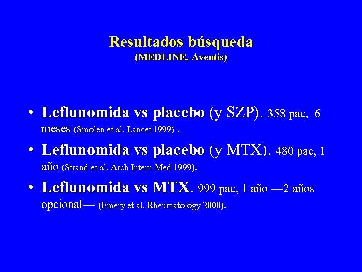 Resultados búsqueda (MEDLINE, Aventis) • Leflunomida vs placebo (y SZP). 358 pac, 6 meses