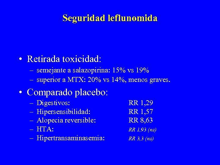 Seguridad leflunomida • Retirada toxicidad: – semejante a salazopirina: 15% vs 19% – superior