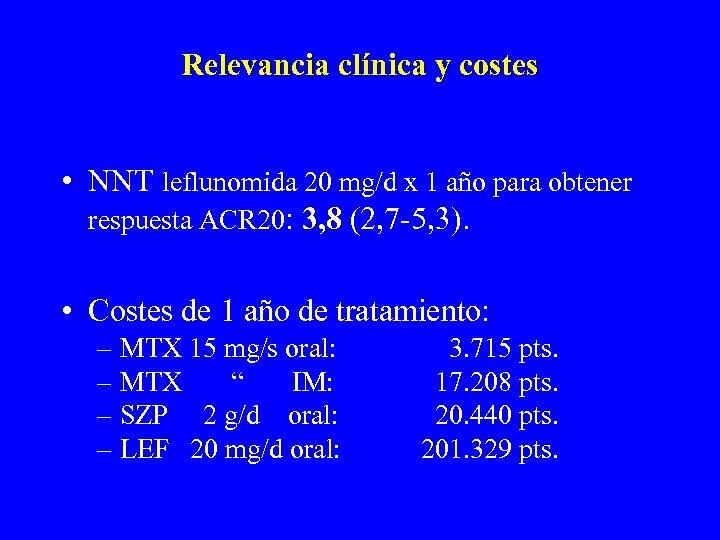 Relevancia clínica y costes • NNT leflunomida 20 mg/d x 1 año para obtener