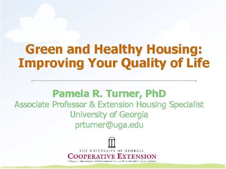 Green and Healthy Housing: Improving Your Quality of Life Pamela R. Turner, Ph. D