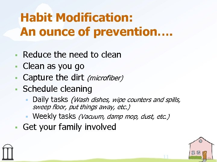 Habit Modification: An ounce of prevention…. § § Reduce the need to clean Clean