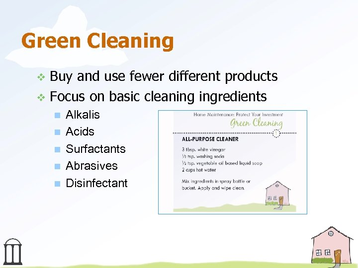Green Cleaning Buy and use fewer different products v Focus on basic cleaning ingredients