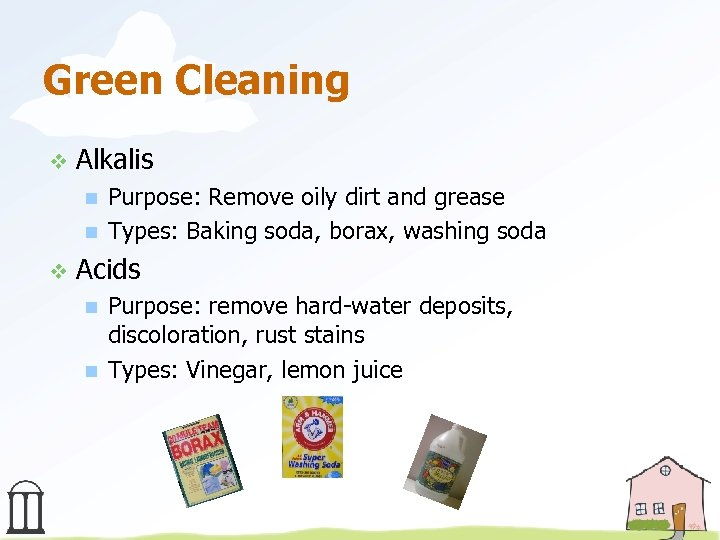 Green Cleaning v Alkalis n n v Purpose: Remove oily dirt and grease Types: