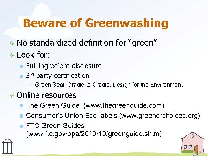 "Beware of Greenwashing No standardized definition for ""green"" v Look for: v n n"