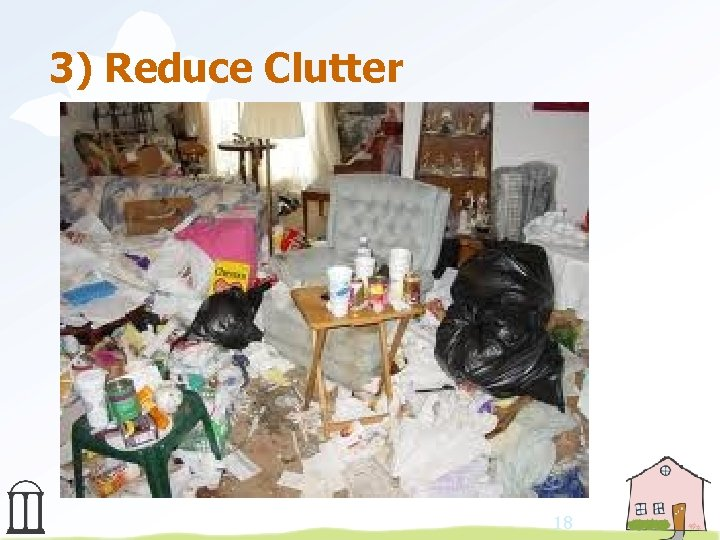 3) Reduce Clutter 18
