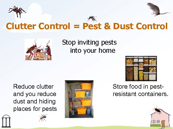 Clutter Control = Pest & Dust Control Stop inviting pests into your home Reduce