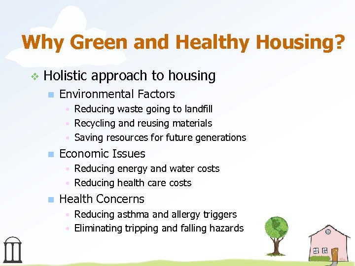 Why Green and Healthy Housing? v Holistic approach to housing n Environmental Factors •