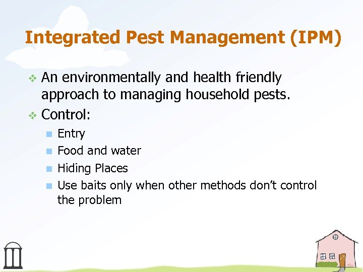 Integrated Pest Management (IPM) An environmentally and health friendly approach to managing household pests.