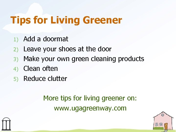 Tips for Living Greener 1) 2) 3) 4) 5) Add a doormat Leave your