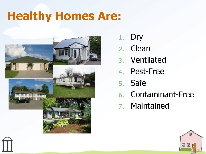 Healthy Homes Are: 1. 2. 3. 4. 5. 6. 7. Dry Clean Ventilated Pest-Free