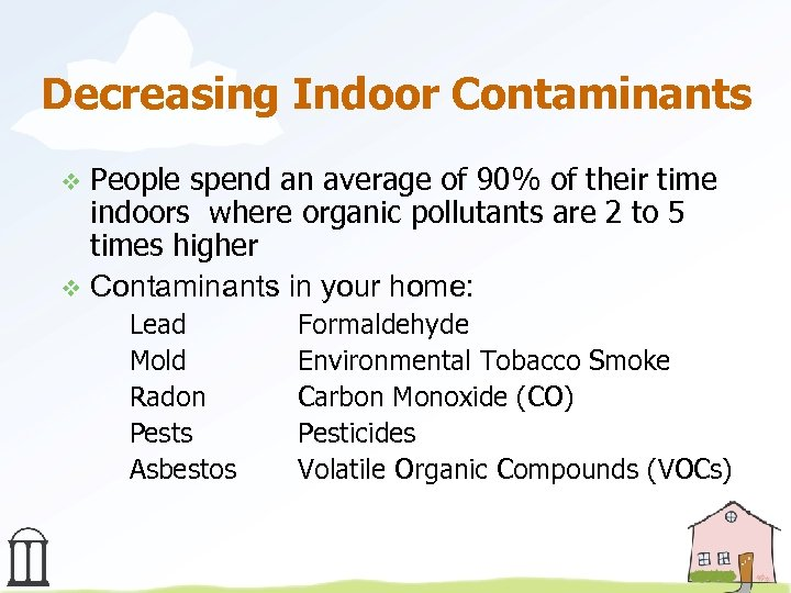 Decreasing Indoor Contaminants People spend an average of 90% of their time indoors where