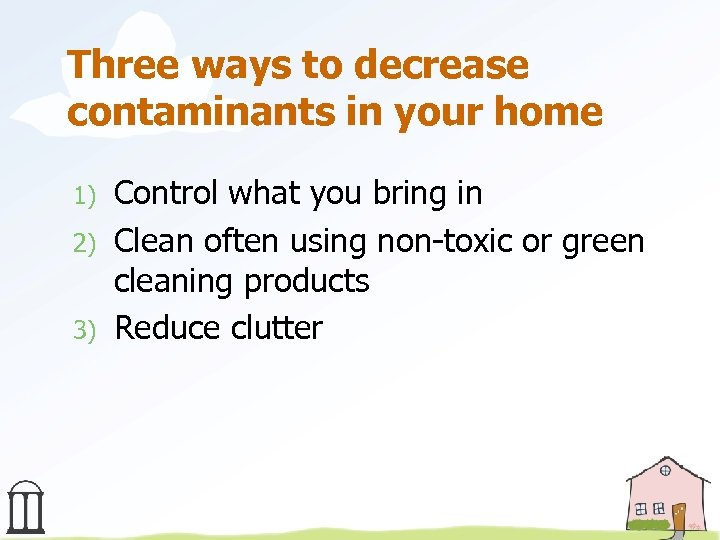 Three ways to decrease contaminants in your home 1) 2) 3) Control what you