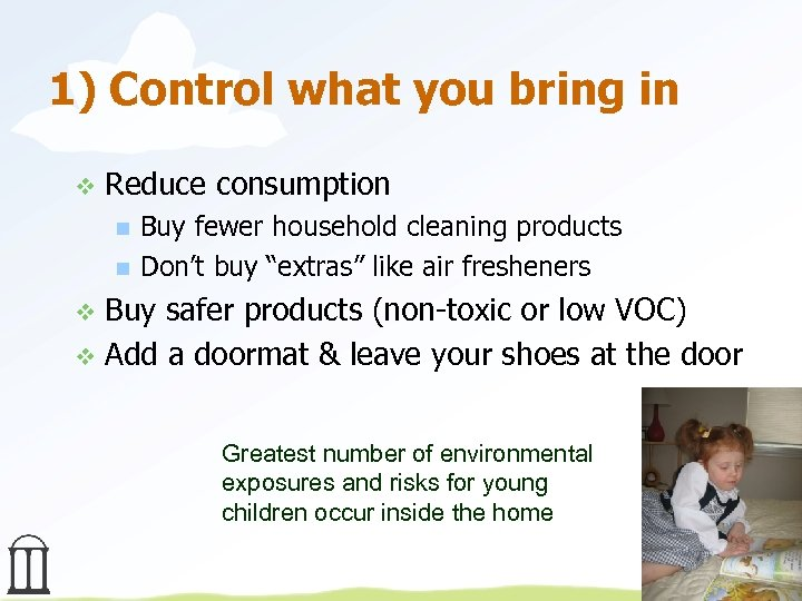 1) Control what you bring in v Reduce consumption n n Buy fewer household