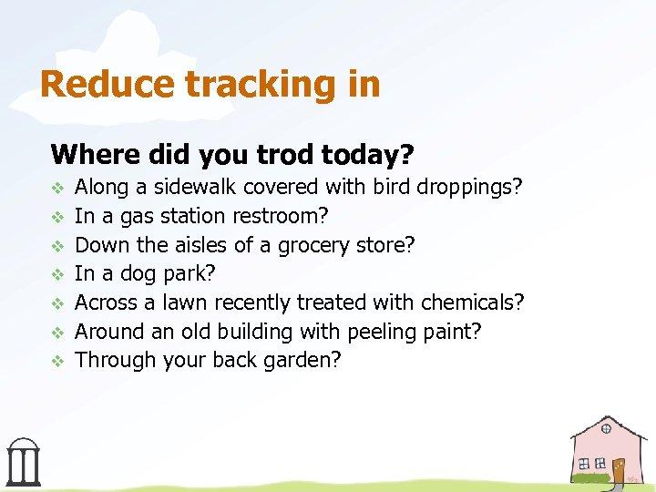 Reduce tracking in Where did you trod today? v v v v Along a