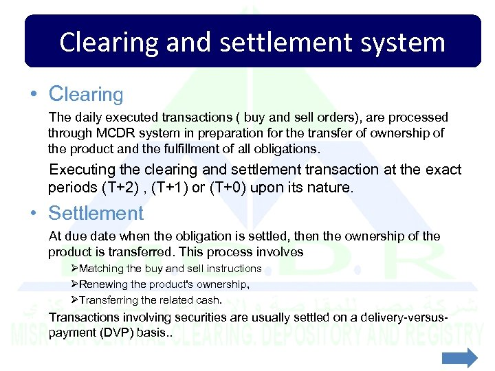 Clearing and settlement system • Clearing The daily executed transactions ( buy and sell