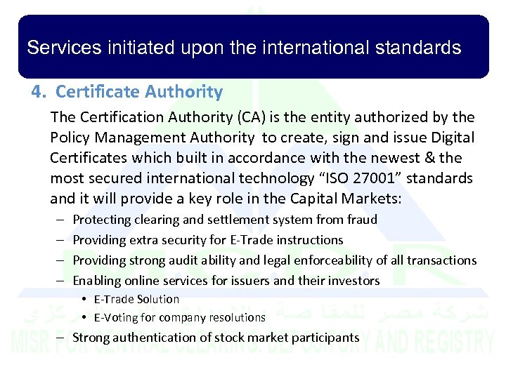 Services initiated upon the international standards 4. Certificate Authority The Certification Authority (CA) is