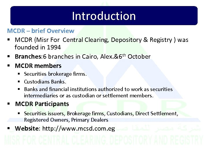 Introduction MCDR – brief Overview § MCDR (Misr For Central Clearing, Depository & Registry