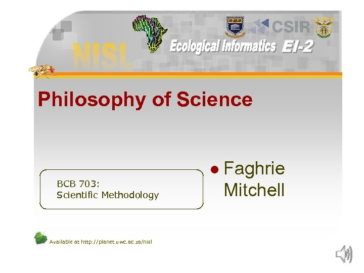 Philosophy of Science l BCB 703: Scientific Methodology Available at http: //planet. uwc. ac.