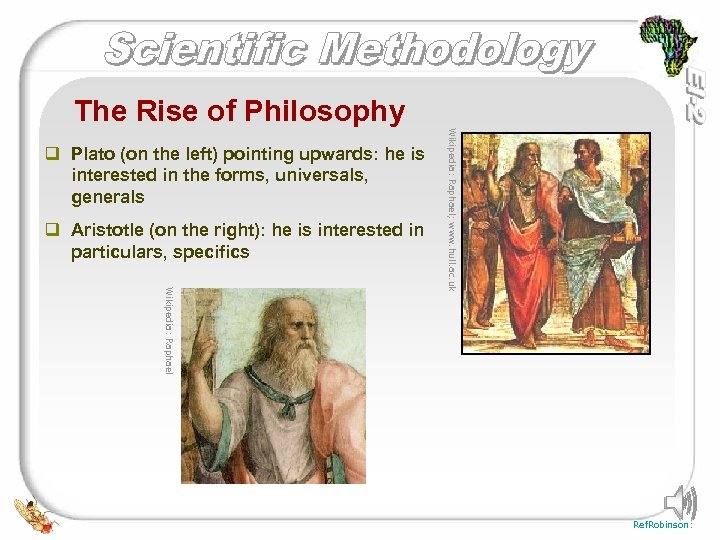 The Rise of Philosophy q Aristotle (on the right): he is interested in particulars,