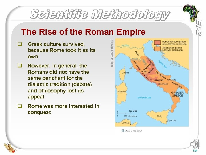 The Rise of the Roman Empire Greek culture survived, because Rome took it as