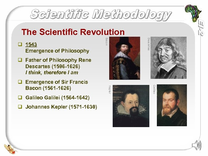The Scientific Revolution Descartes Bacon q 1543 Emergence of Philosophy q Father of Philosophy