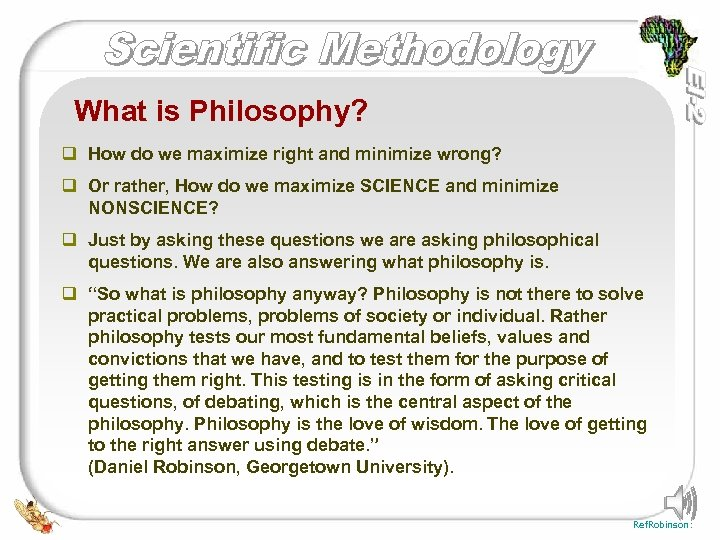 What is Philosophy? q How do we maximize right and minimize wrong? q Or