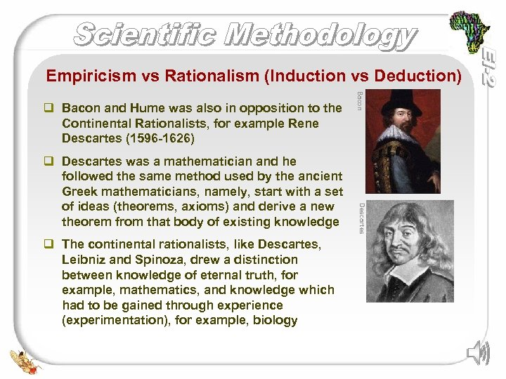 Empiricism vs Rationalism (Induction vs Deduction) q The continental rationalists, like Descartes, Leibniz and