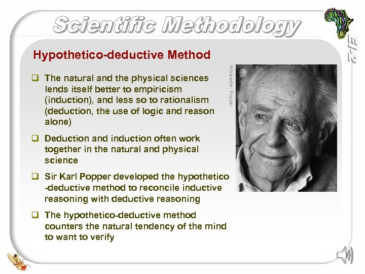 Hypothetico-deductive Method Wikipedia: Popper q The natural and the physical sciences lends itself better