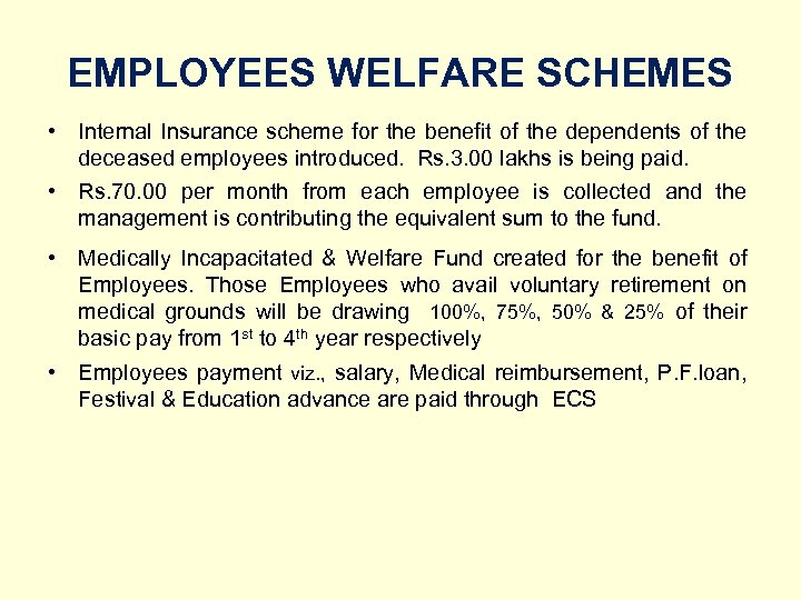 EMPLOYEES WELFARE SCHEMES • Internal Insurance scheme for the benefit of the dependents of
