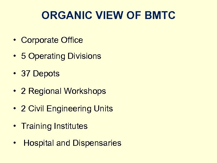 ORGANIC VIEW OF BMTC • Corporate Office • 5 Operating Divisions • 37 Depots