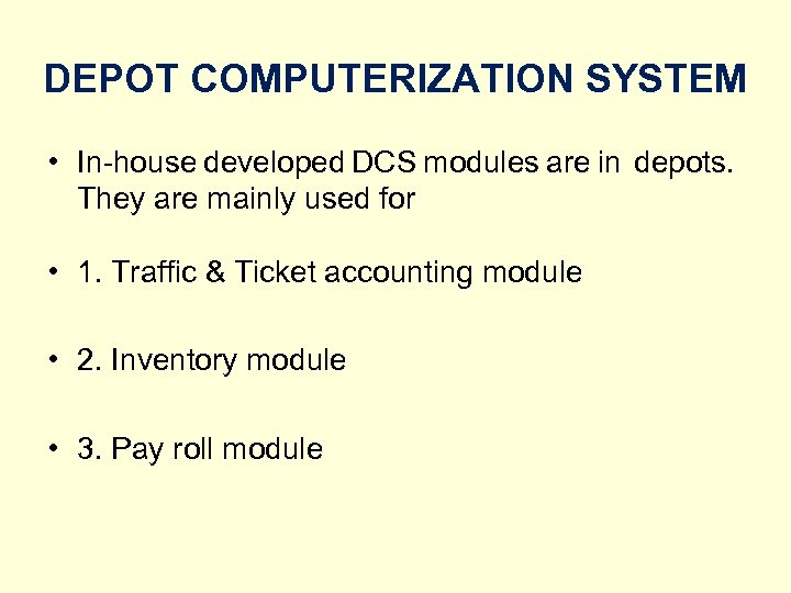 DEPOT COMPUTERIZATION SYSTEM • In-house developed DCS modules are in depots. They are mainly
