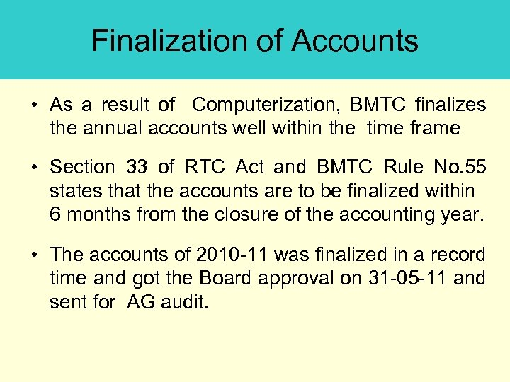 Finalization of Accounts • As a result of Computerization, BMTC finalizes the annual accounts