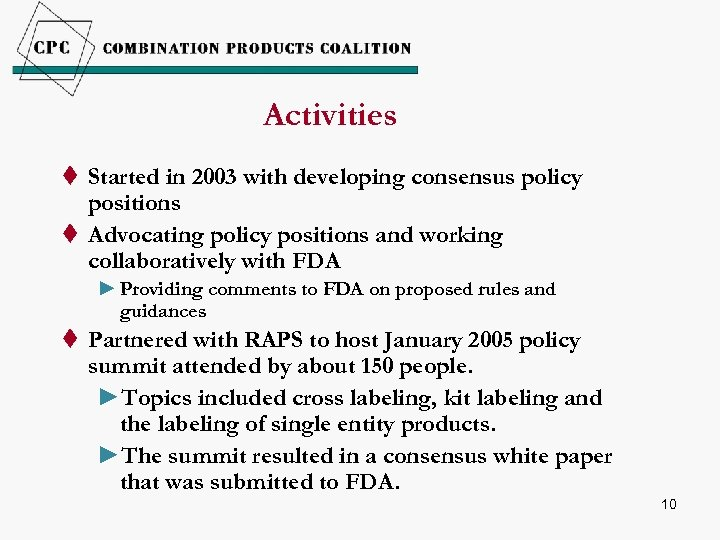 Activities t Started in 2003 with developing consensus policy positions t Advocating policy positions
