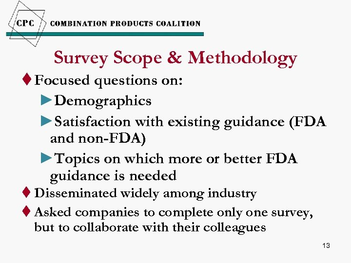 Survey Scope & Methodology t Focused questions on: ►Demographics ►Satisfaction with existing guidance (FDA