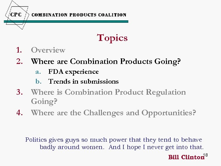 Topics 1. Overview 2. Where are Combination Products Going? a. FDA experience b. Trends