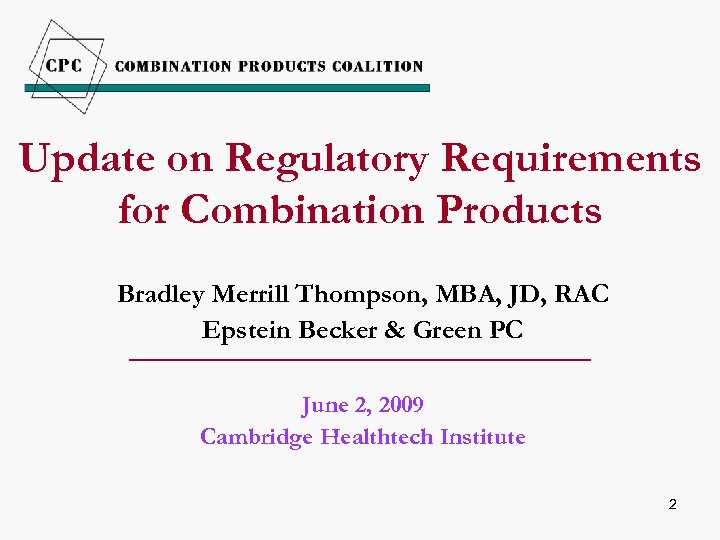 Update on Regulatory Requirements for Combination Products Bradley Merrill Thompson, MBA, JD, RAC Epstein