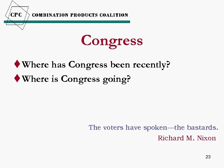 Congress t Where has Congress been recently? t Where is Congress going? The voters