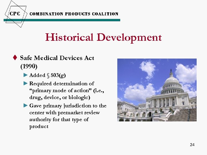 Historical Development t Safe Medical Devices Act (1990) ► Added § 503(g) ► Required